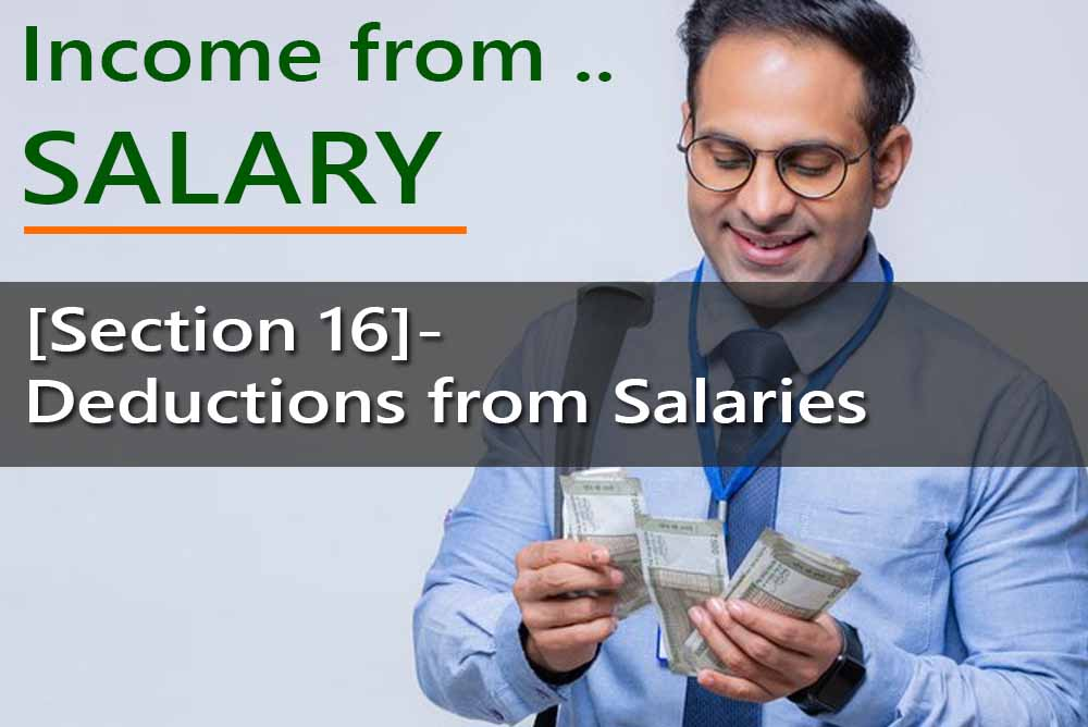 [Section 16]- Deductions from Salaries  – for computing Salary Income