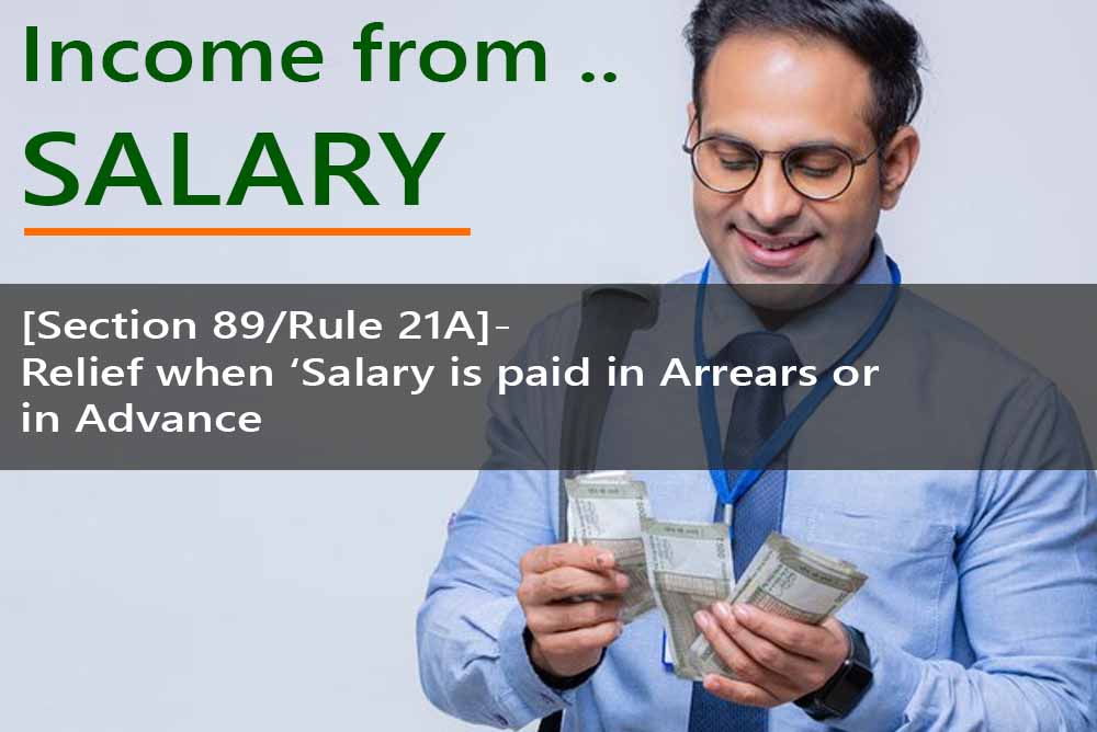 [Section 89/Rule 21A]- Relief when 'Salary is paid in Arrears or in Advance', etc.  - for Computing Salary Income