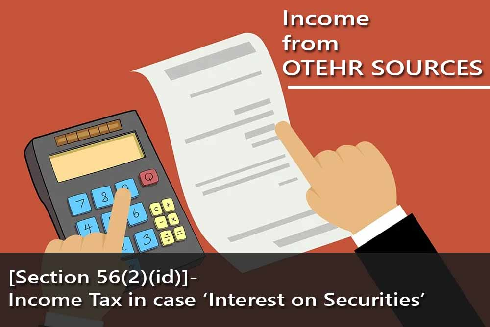 [Section 56(2)(id)]- Income Tax in case 'Interest on Securities'