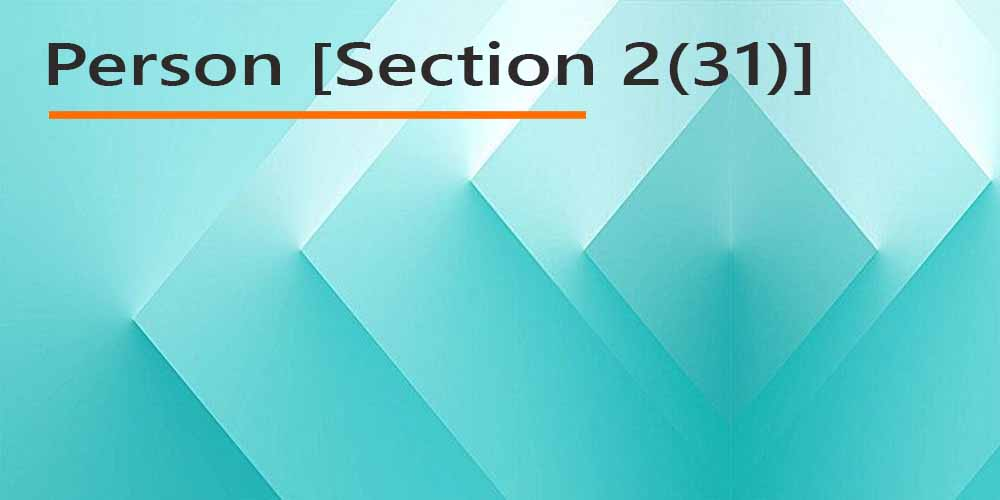 Person [Section 2(31)] under Income Tax Act.