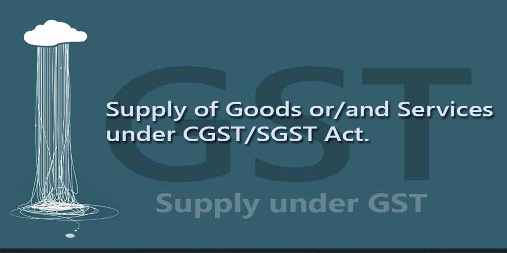 Supply of Goods or/and Services under CGST/SGST Act.