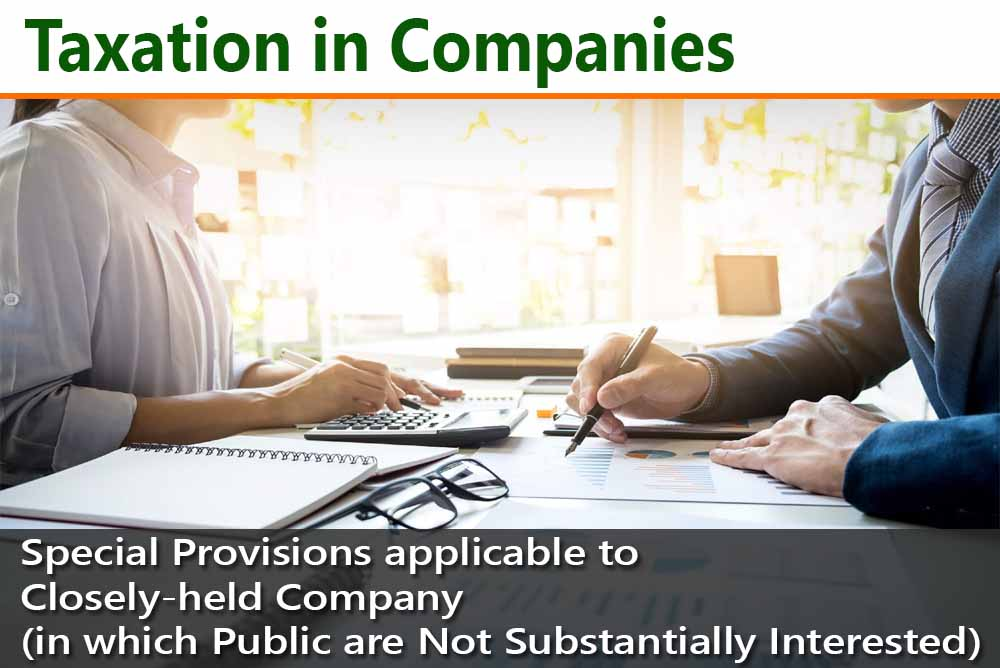 Special Provisions applicable to Closely-held Company (in which Public are Not Substantially Interested)