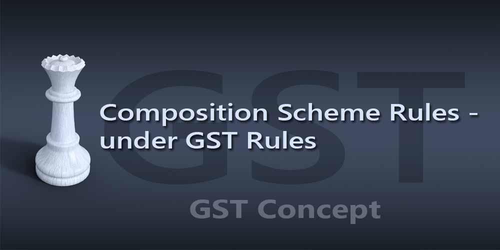 Composition Scheme Rules - under GST Rules