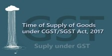 Time of Supply of Goods under CGST/SGST Act, 2017
