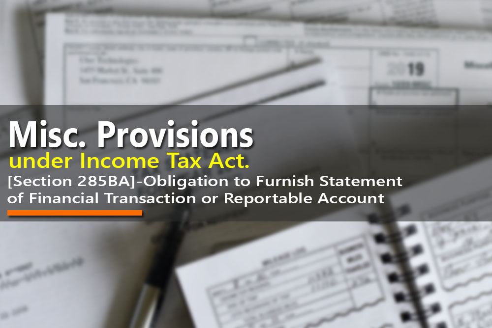 [Section 285BA]-Obligation to Furnish Statement of Financial Transaction or Reportable Account