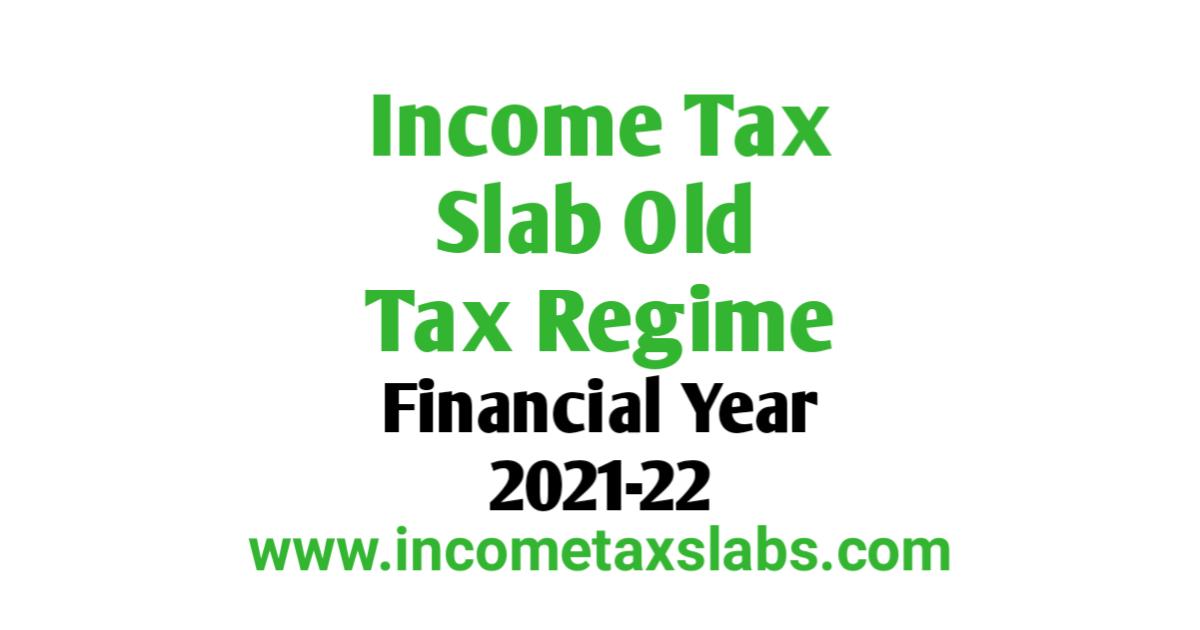 Income Tax Slab Old Regime For FY 2021-22