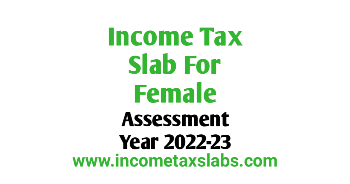 Income Tax Slab For Female For AY 2022-23