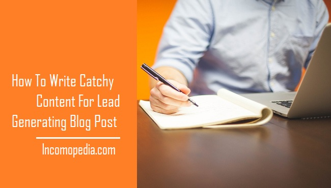 how to write catchy content for lead generating blog post