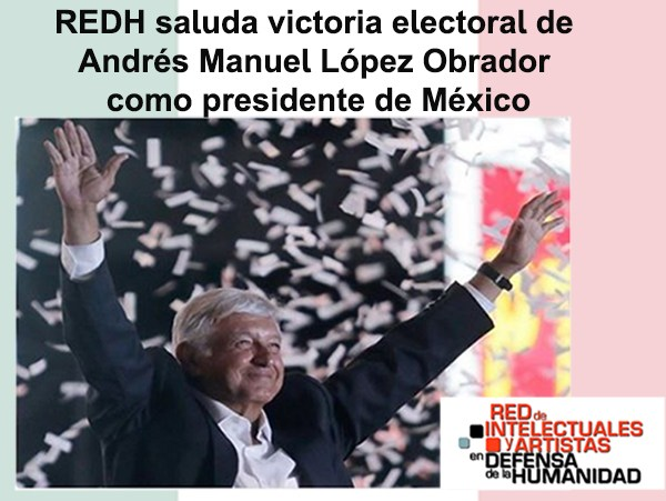 Statement of the Network in Defense of Humanity on the Election of Andrés Manuel López Obrador as President of Mexico.