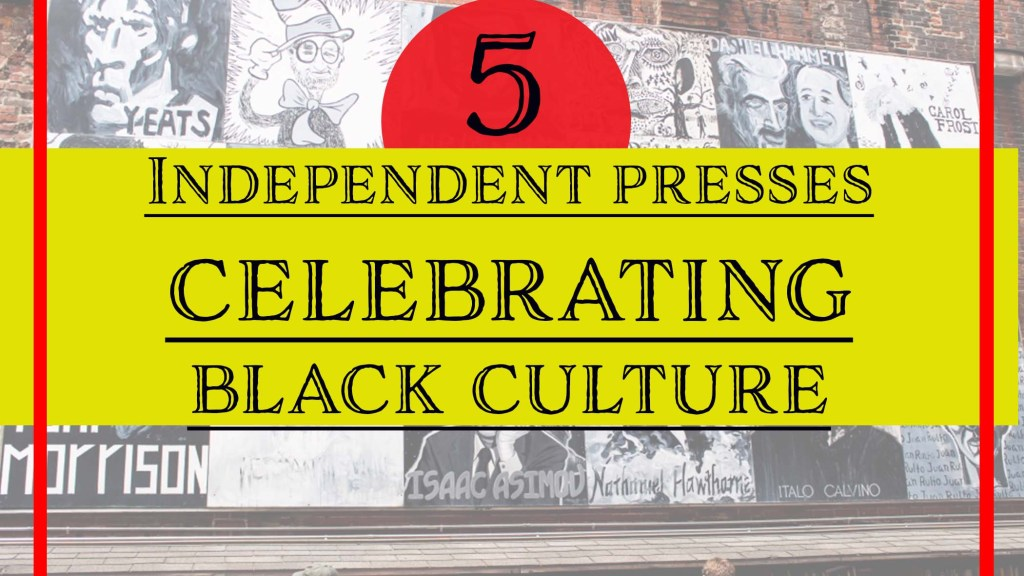 "The words, ""5 Independent Presses Celebrating Black Culture"" on a yellow banner by Independent Book Review"