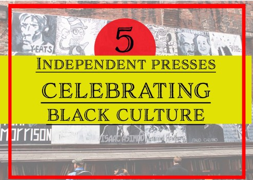 """The words, """"5 Independent Presses Celebrating Black Culture"""" on a yellow banner by Independent Book Review"""