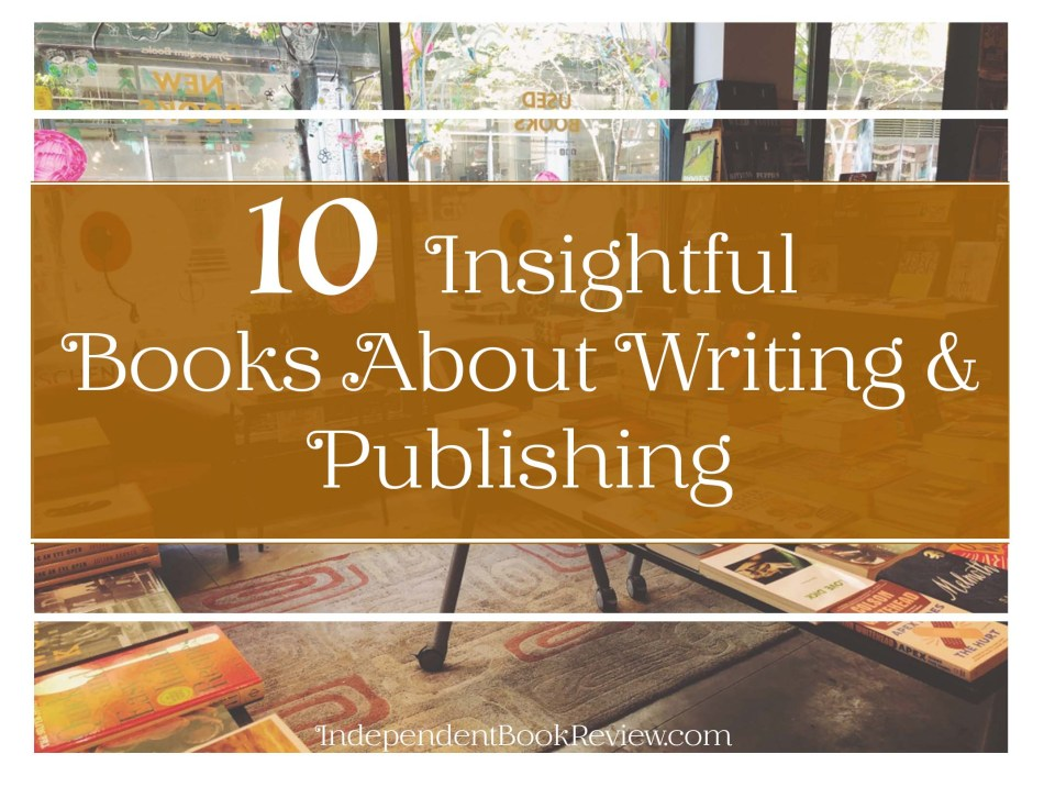 Original photograph of Independent Book Review blog post 10 Insightful Books About Writing & Publishing.