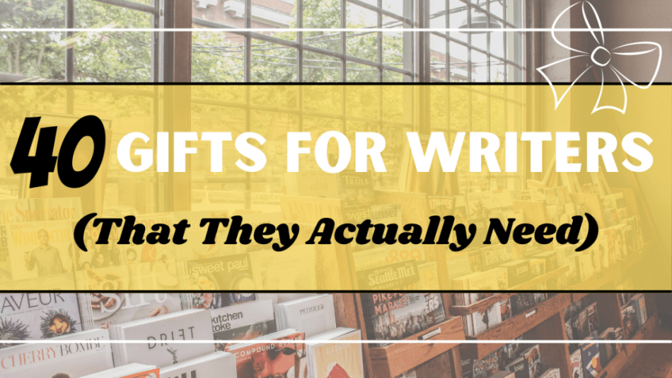 featured image for 40 gifts for writers that they actually need.