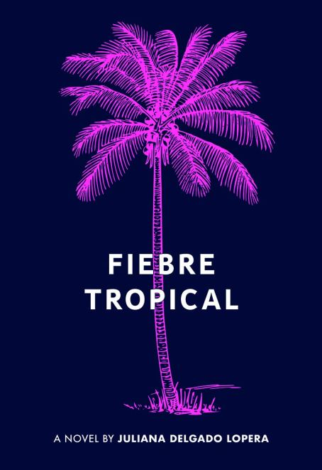 Fiebre Tropical book cover by Juliana Delgado Lopera for LGBTQ book list from Independent Book Review