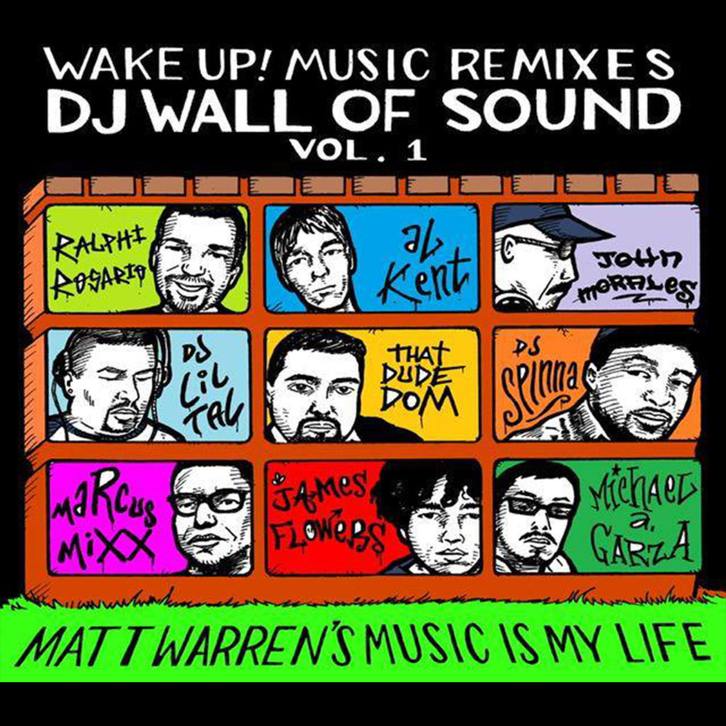 Wake Up! Music Remixes DJ Wall Of Sound Volume 1- Matt Warren's Music Is My Life