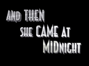 And Then She Came at Midnight