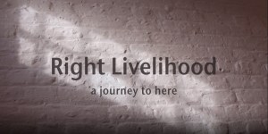 Right Livelihood: A Journey To Here