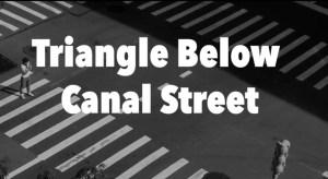 Triangle Below Canal Street