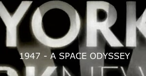 1947: A Space Odyssey