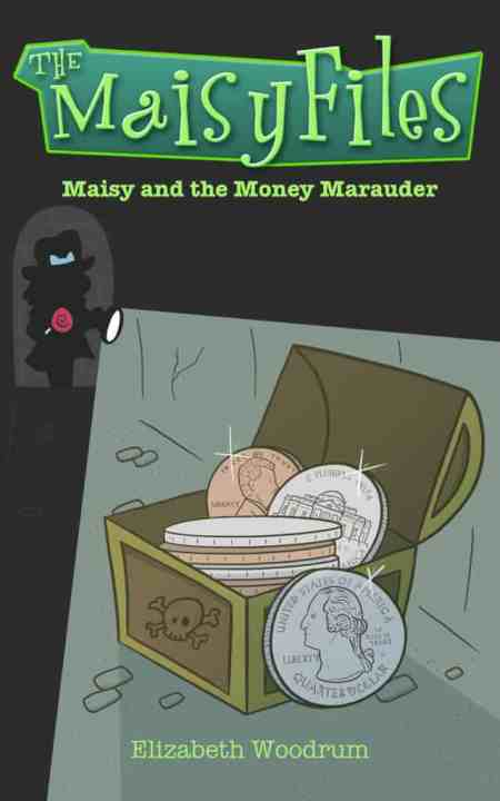 Maisy and the Money Marauder by Elizabeth Woodrum