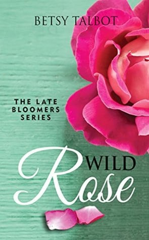 Wild Rose (The Late Bloomers #1) by Betsy Talbot_Cover