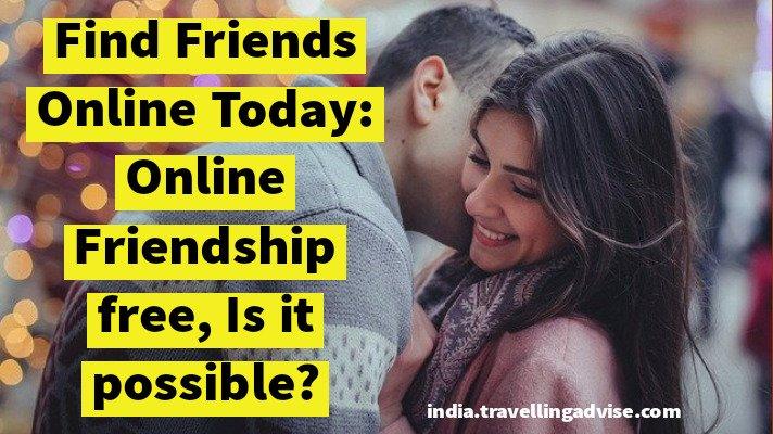 Find Friends Online 2021: Online Friendship Free, Is it possible?