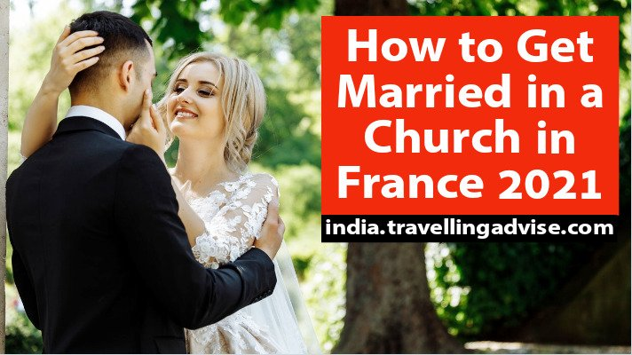How to Get Married in a Church in France 2021   Best Wedding Plan Tips