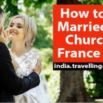 How to Get Married in a Church in France 2021 | Best Wedding Plan Tips