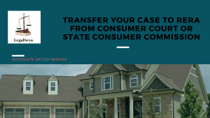Transfer of Consumer case to RERA
