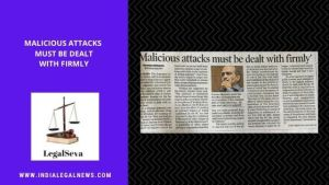 Malicious Attacks must be dealt with firmly Prashant Bhushan Case