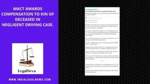 MACT awards Compensation to Kin of Deceased in Negligent Driving Case