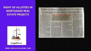 Rights of allottees in Mortgaged Real Estate Projects