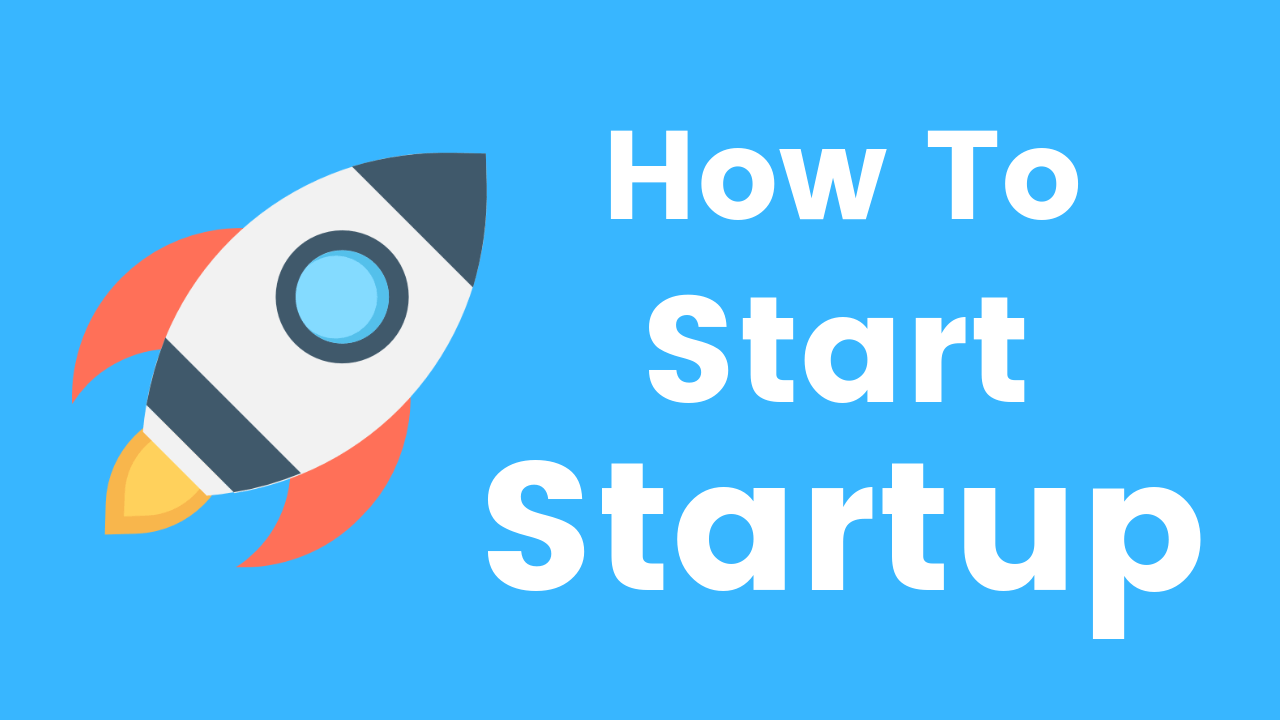 How to Start a Startup Business in India: Guide for New Entrepreneurs, How to Start a Startup Business in India,