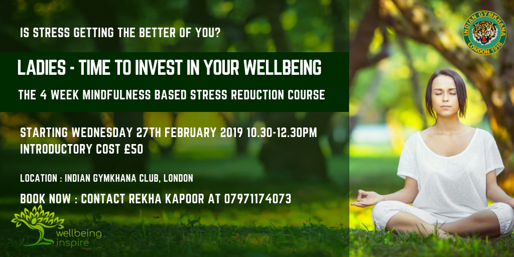4 Week Mindfulness Based Stress Reduction Course start on  Starting Wednesday 27th February 2019 10.30-12.30pm at Indian Gymkhana Club, London