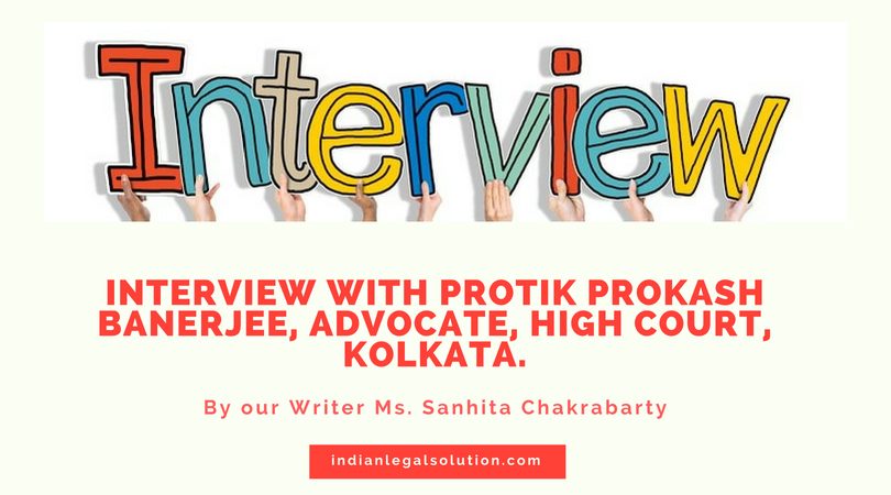 Interview with Protik Prokash Banerjee, Advocate, High Court, Kolkata.
