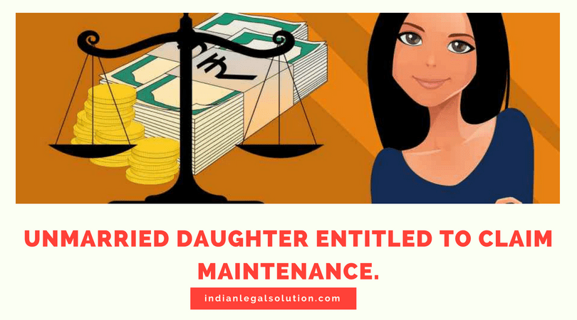 Unmarried Daughter entitled to claim Maintenance.