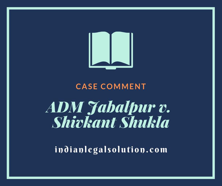 ADM Jabalpur v. Shivkant Shukla : Case Comment.