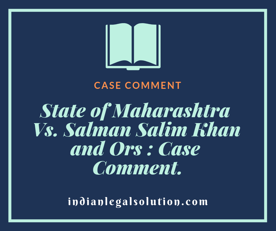 State of Maharashtra Vs. Salman Salim Khan and Ors : Case Comment.