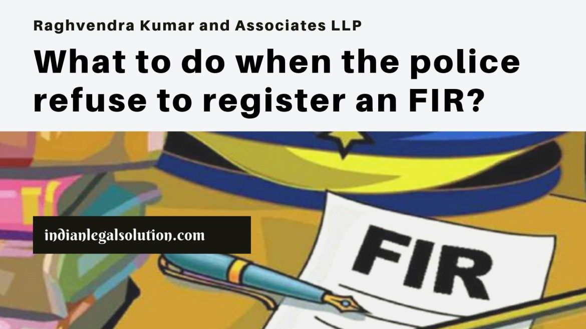 What to do when the police refuse to register an FIR?