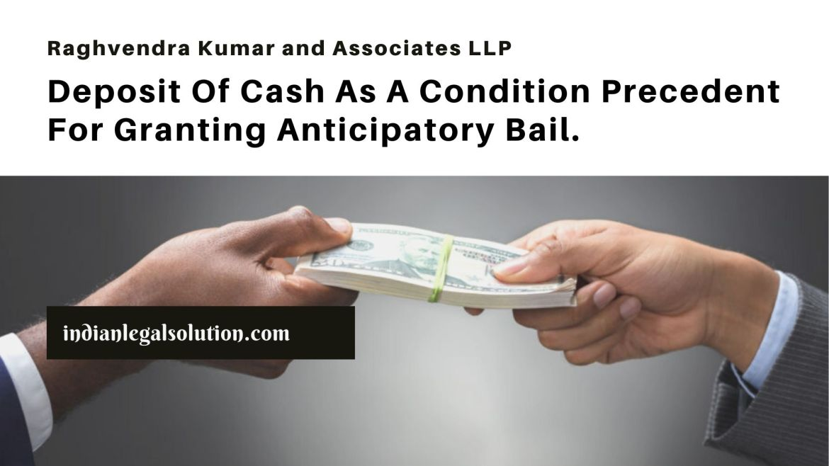 Deposit Of Cash As A Condition Precedent For Granting Anticipatory Bail.