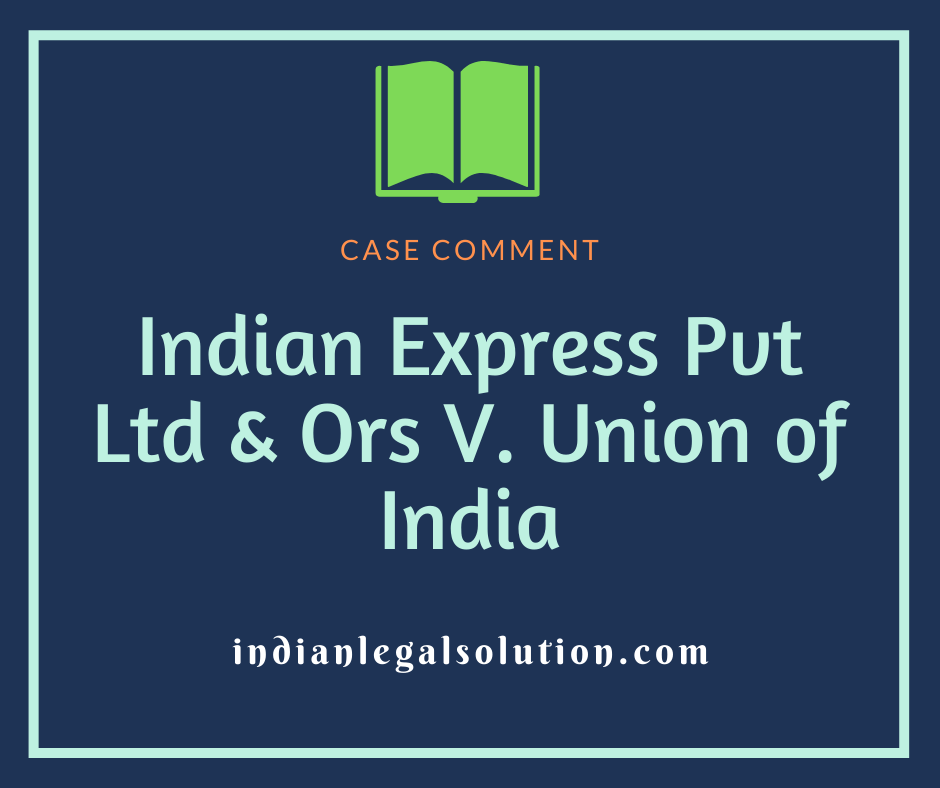 Indian Express Pvt Ltd & Ors V. Union of India