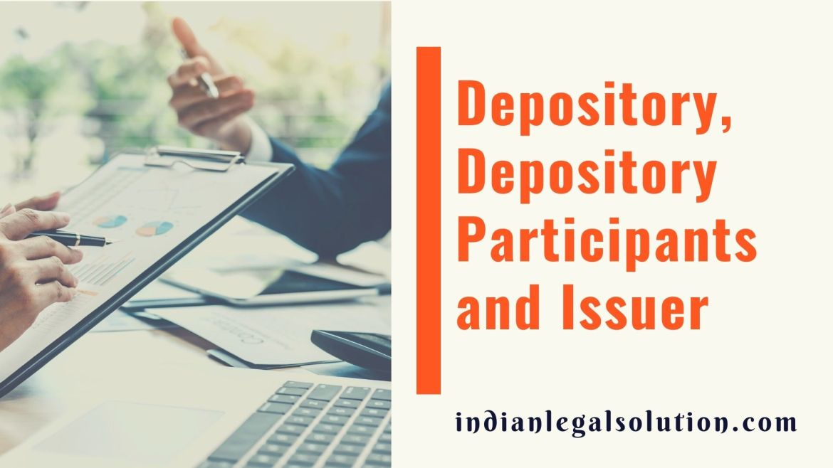 Depository, Depository Participants and Issuer under The Depositories Act, 1996