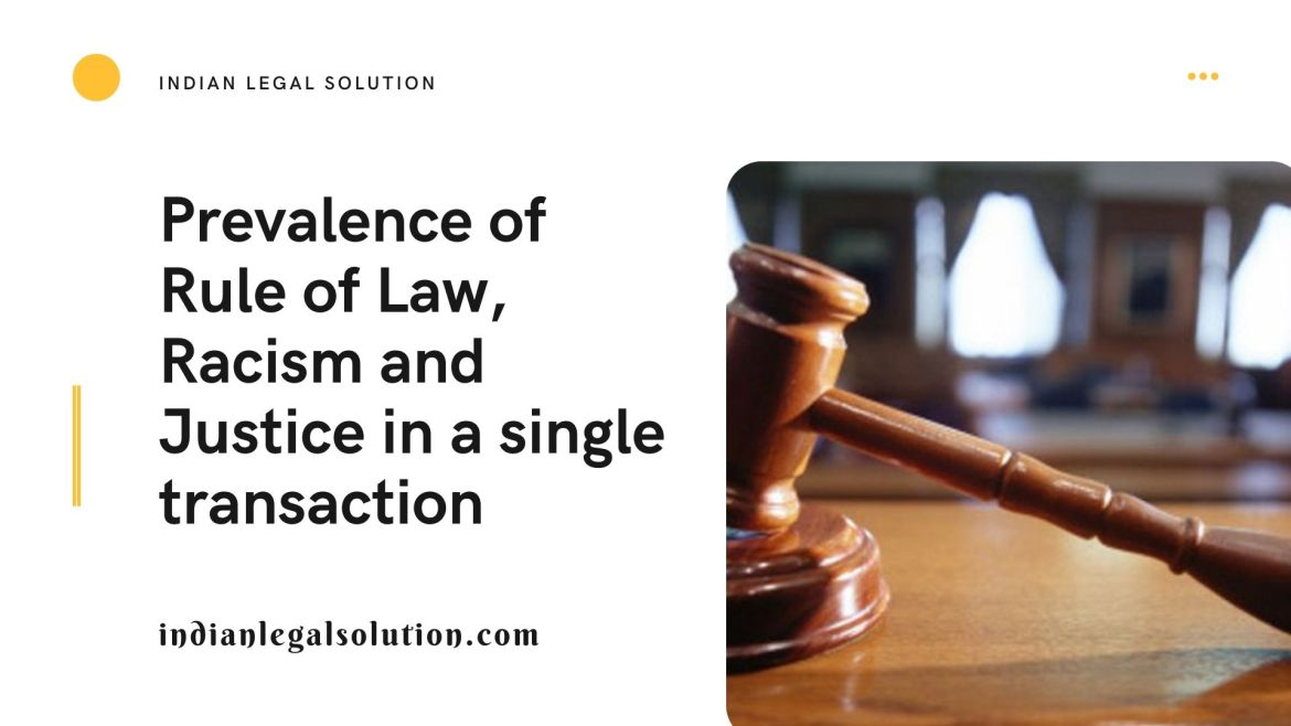 Prevalence of Rule of Law, Racism and Justice in a single transaction