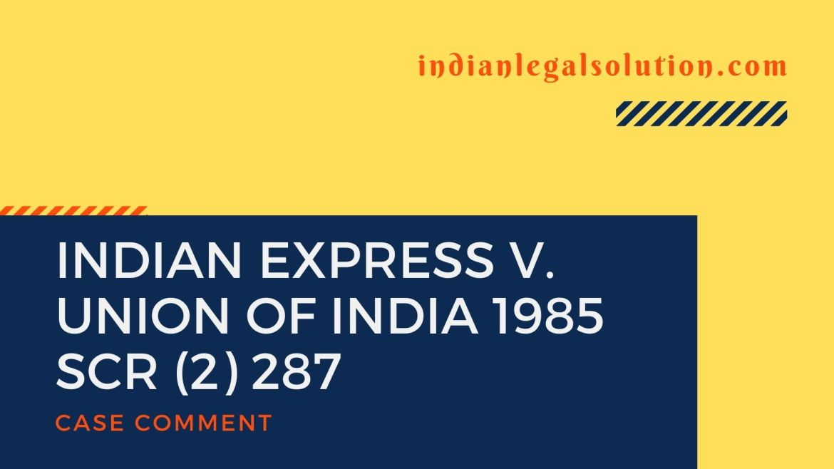 Indian Express v. Union of India 1985 SCR (2) 287