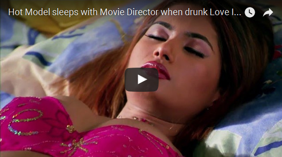 Hot Model sleeps with Movie Director when drunk Love In India
