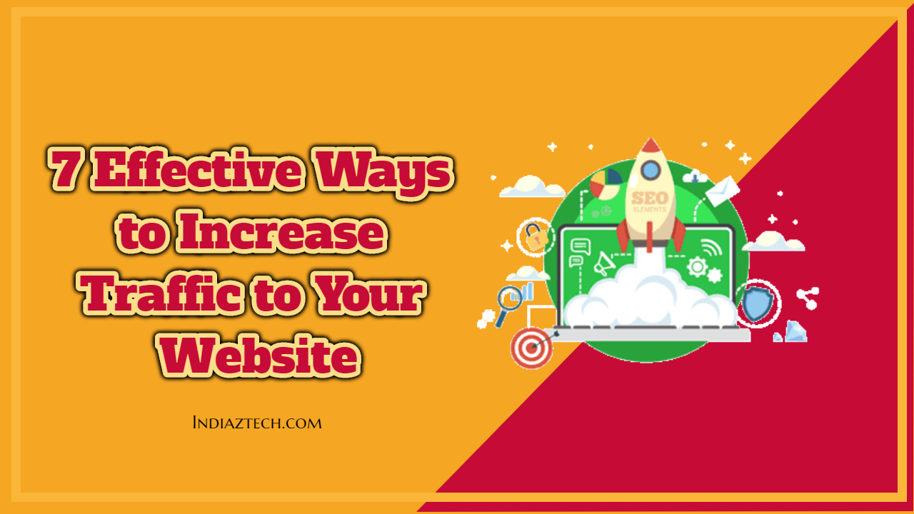 7 Effective Ways to Increase Website Traffic, Top SEO Tips To Grow Up Fast