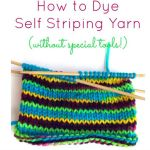 How to Dye Self Striping Yarn (without special tools)