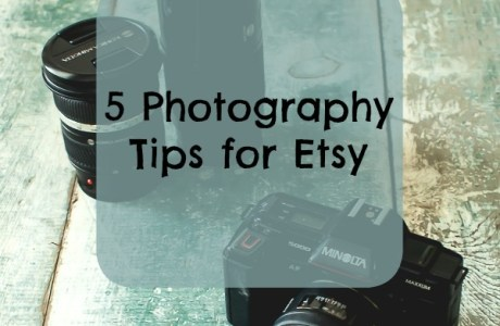 5 Photography Tips For Improving Your Etsy Shop Photos