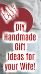 Handmade Gift Ideas for your Wife!