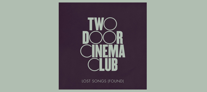 two-door-cinema-club-lost-songs-found